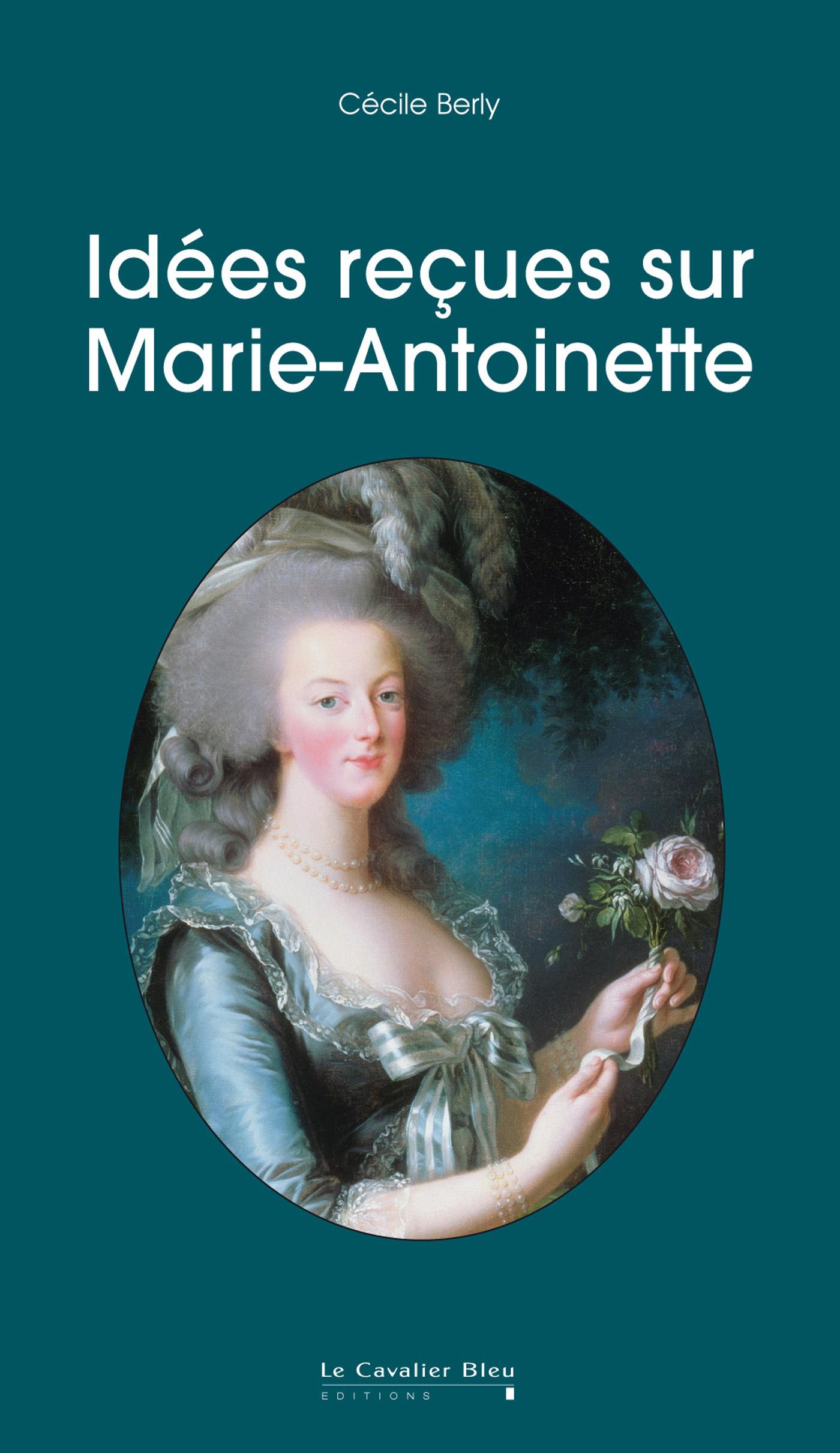 IDEES RECUES SUR MARIE-ANTOINETTE