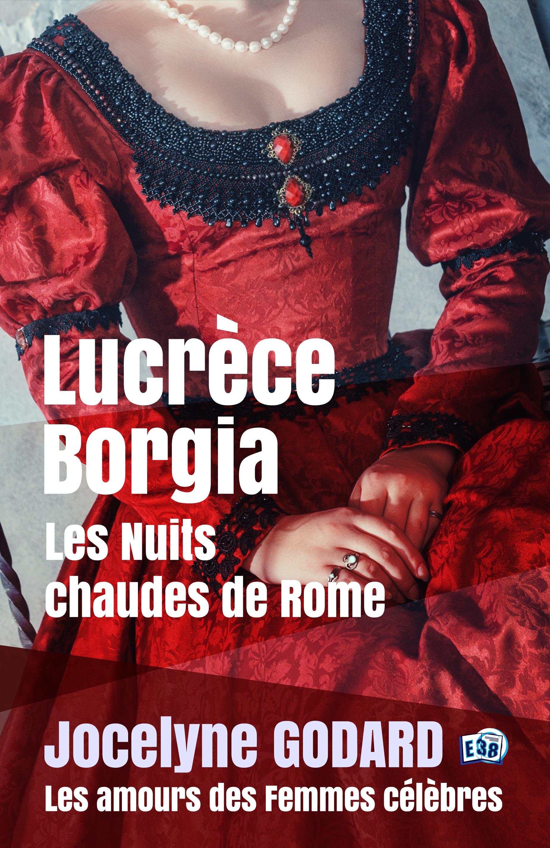 Lucrèce Borgia, Les nuits chaudes de Rome, LES AMOURS DES FEMMES CÉLÈBRES