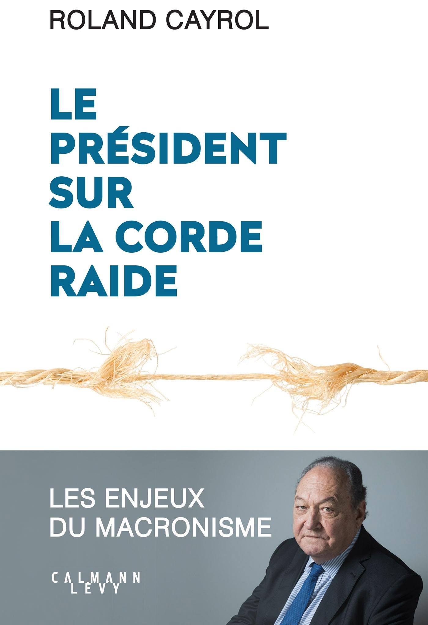 LE PRESIDENT SUR LA CORDE RAIDE - LES ENJEUX DU MACRONISME