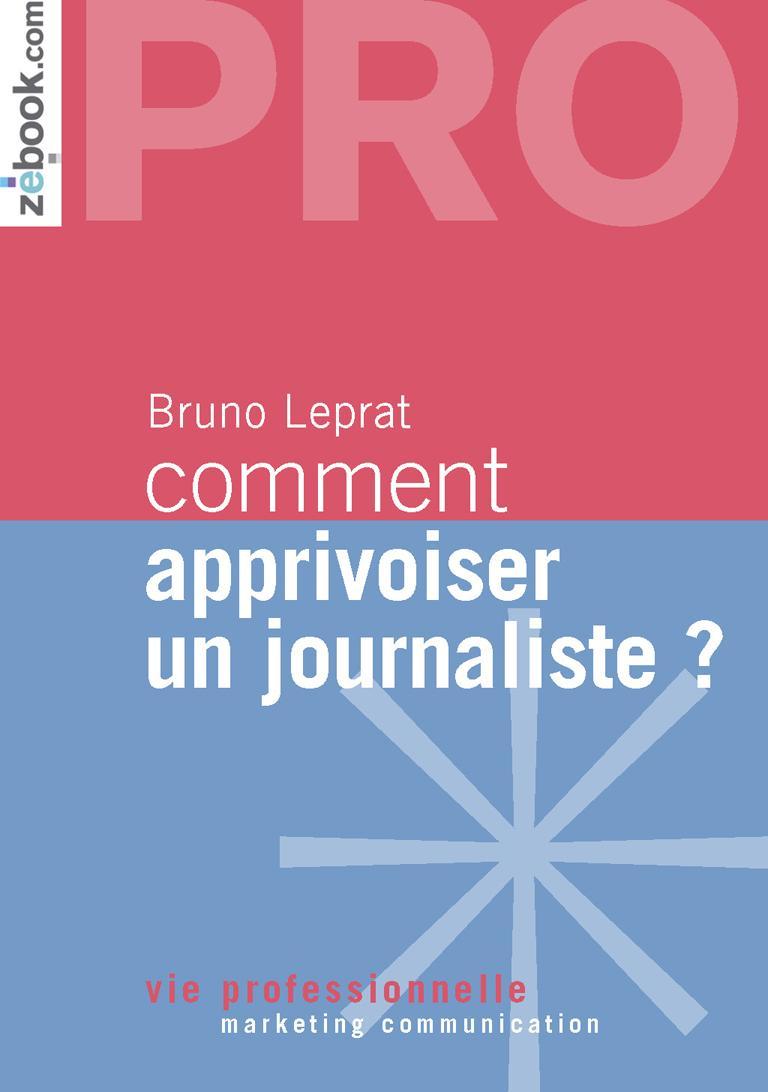 Comment apprivoiser un journaliste ?