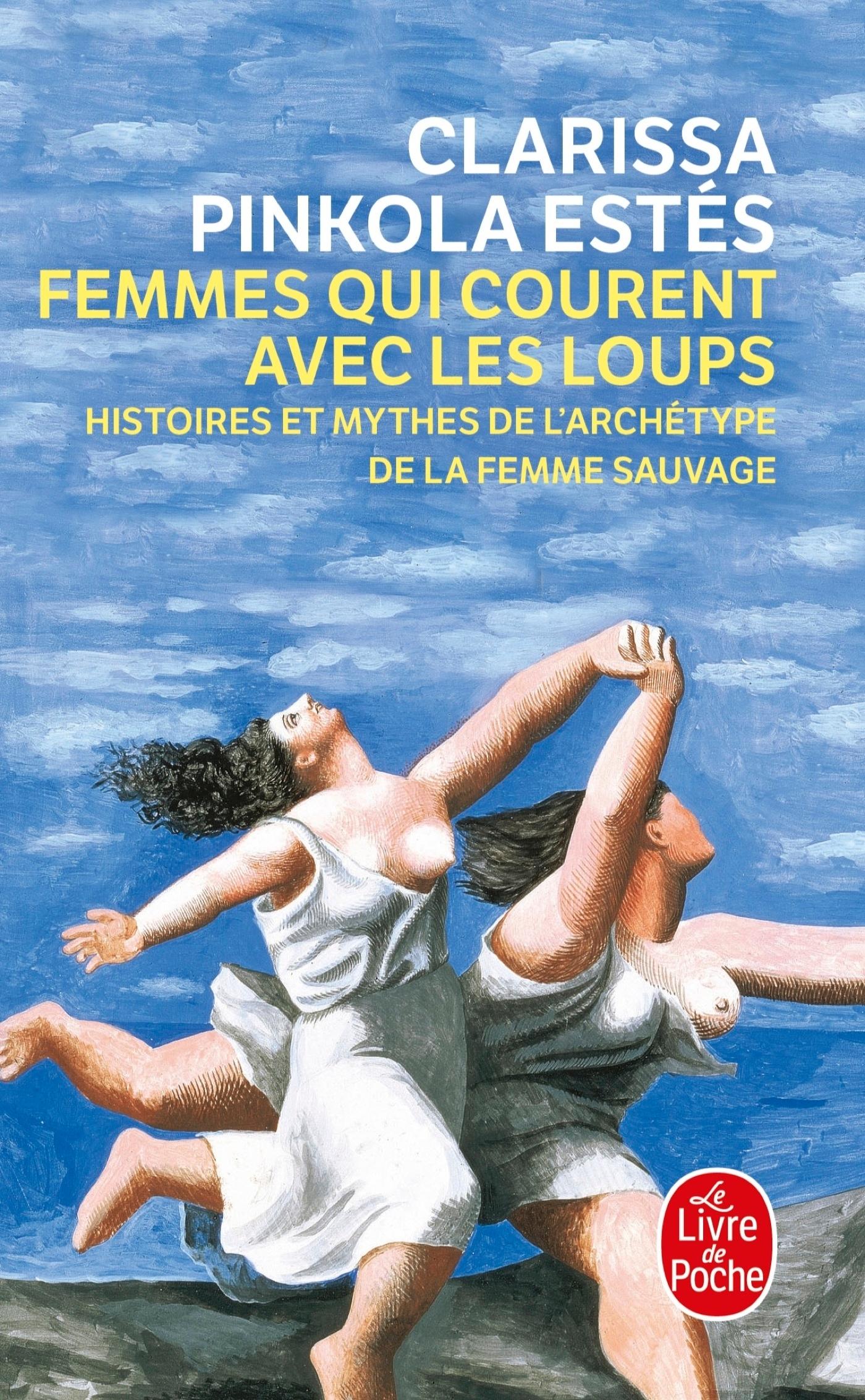 FEMMES QUI COURENT AVEC LES LOUPS - HISTOIRES ET MYTHES DE L'ARCHETYPE DE LA FEMME SAUVAGE