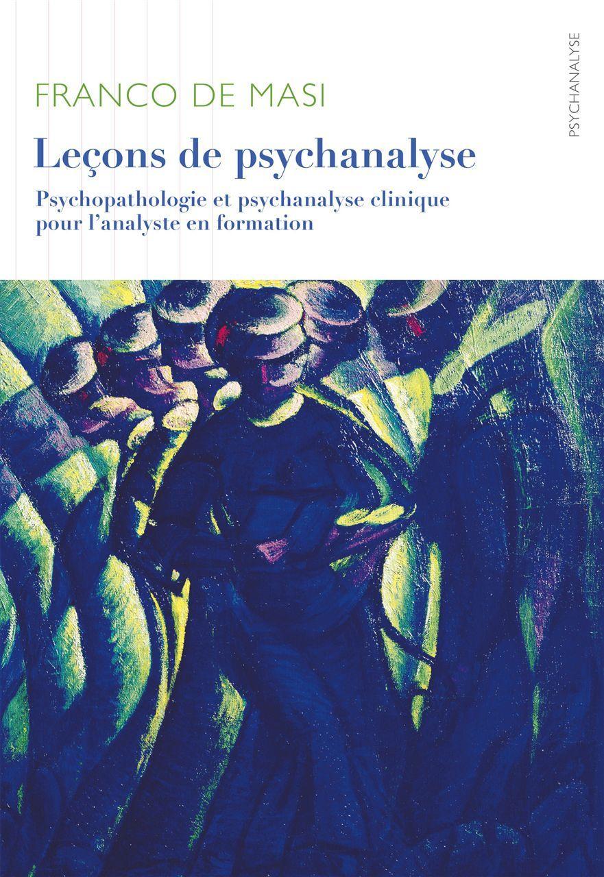 LECONS DE PSYCHANALYSE - PSYCHOPATHOLOGIE ET PSYCHANALYSE CLINIQUE POUR L'ANALYSTE EN FORMATION