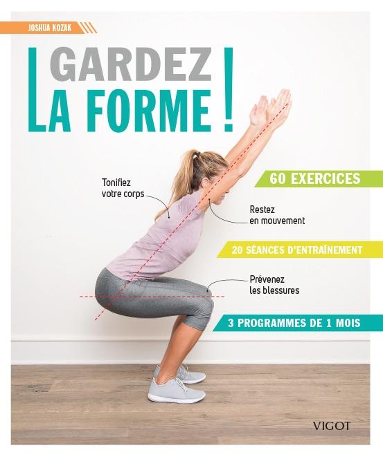 GARDEZ LA FORME ! - 60 EXERCICES 20 SEANCES D'ENTRAINEMENT 3 PROGRAMMES DE 1 MOIS