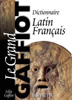 LE GRAND GAFFIOT - DICTIONNAIRE LATIN-FRANCAIS