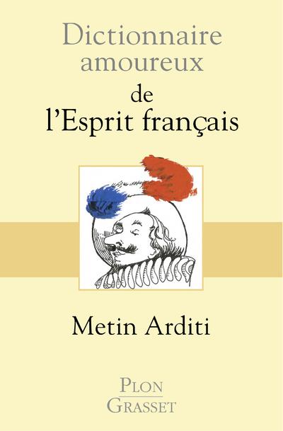DICTIONNAIRE AMOUREUX DE L'ESPRIT FRANCAIS