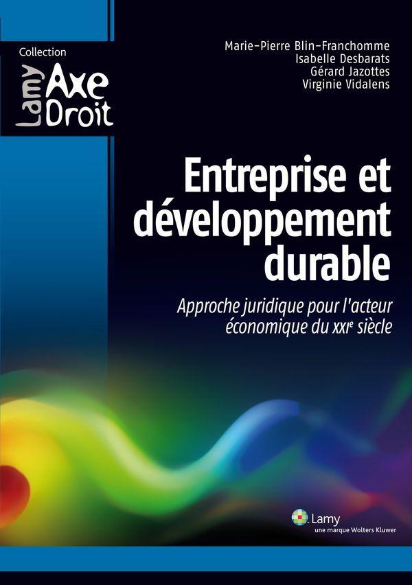Entreprise et développement durable - Approche juridique pour l'acteur économique du XXIe siècle