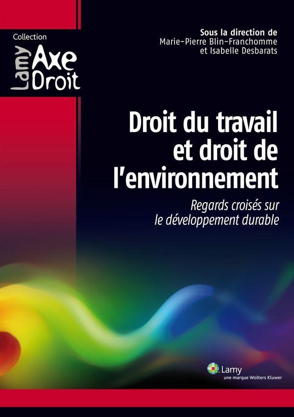 Droit du travail et droit de l'environnement - Regards croisés sur le développement durable
