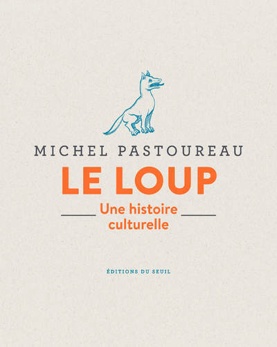 LE LOUP - UNE HISTOIRE CULTURELLE