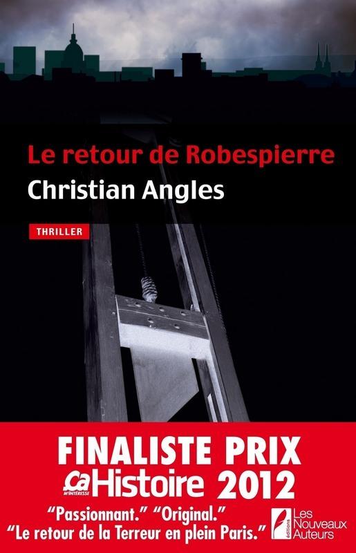 Le retour de Robespierre - Finaliste Prix Ca M'interesse Histoire 2012