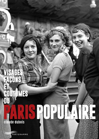 VISAGES, FACONS ET COUTUMES DU PARIS POPULAIRE
