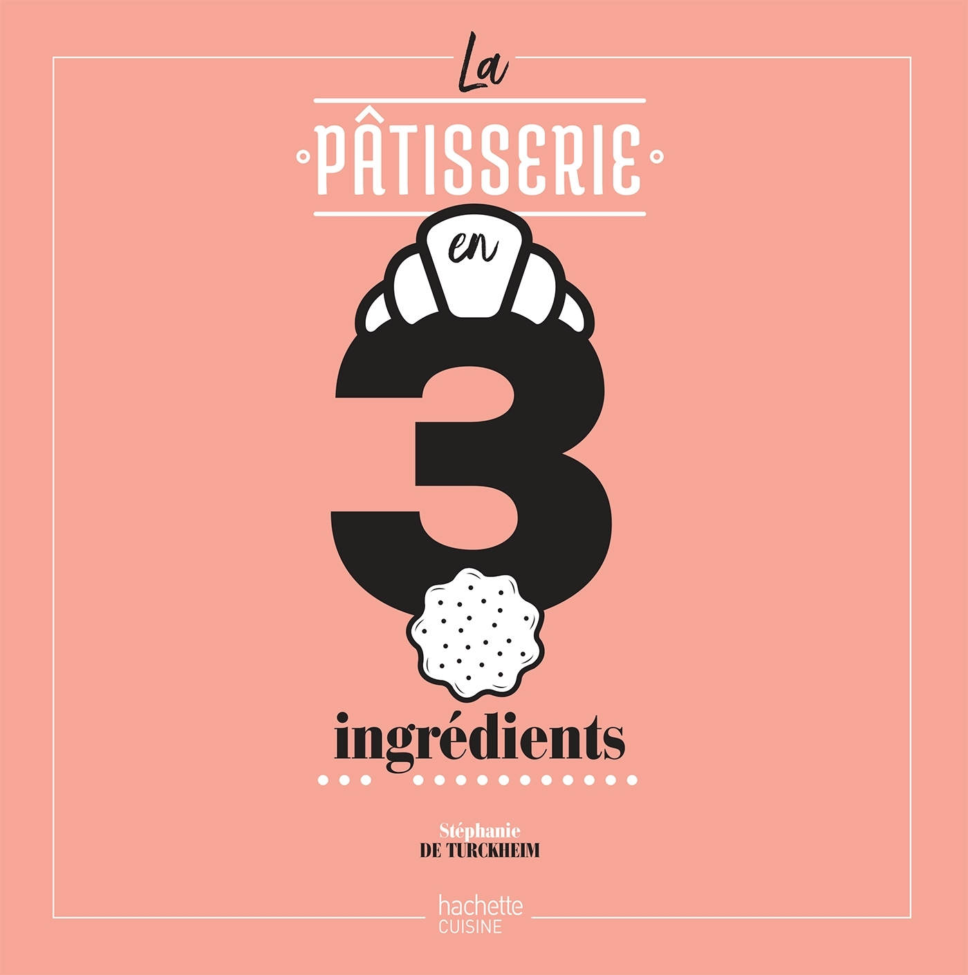 LA PATISSERIE EN 3 INGREDIENTS
