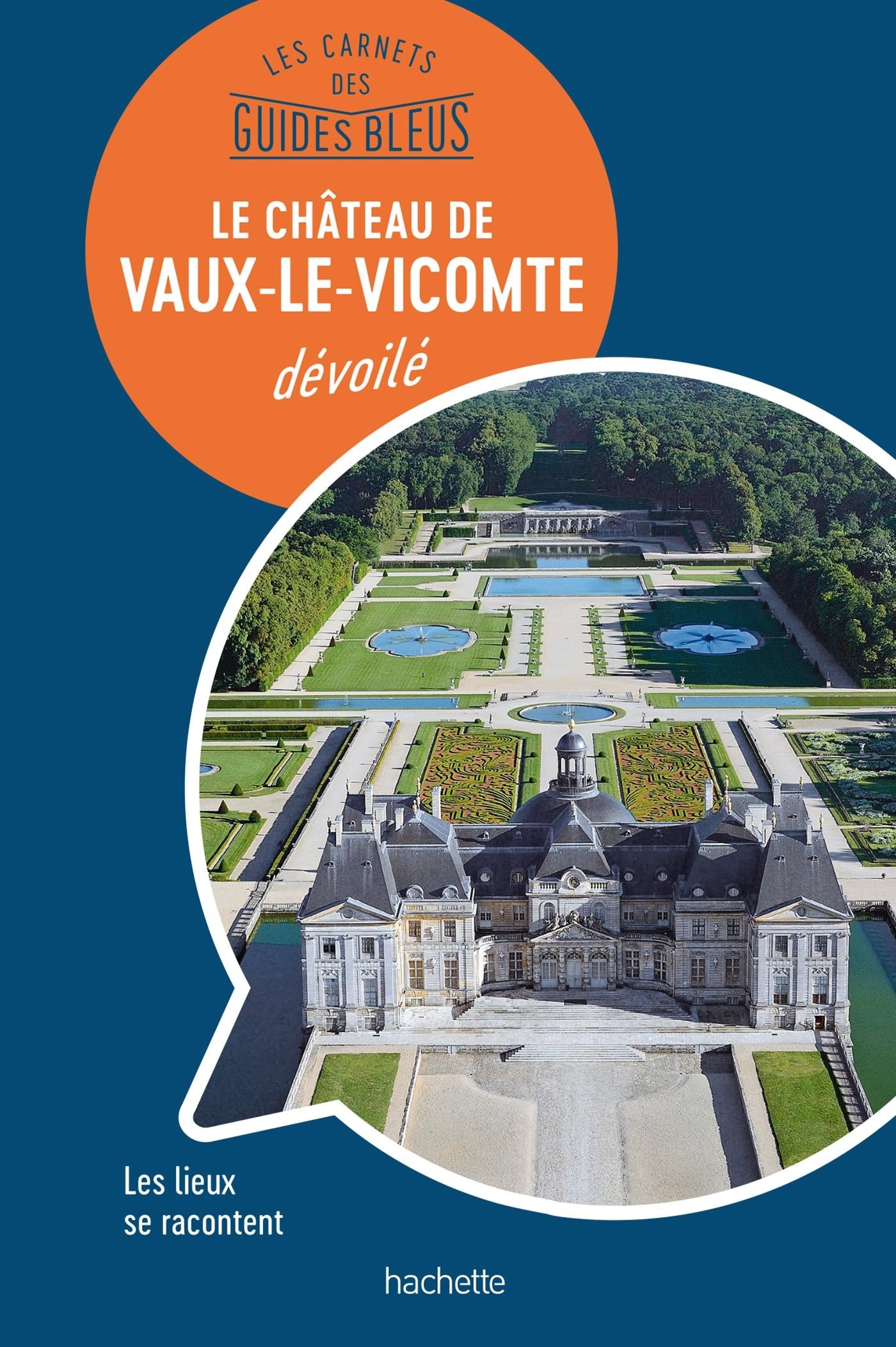 CHATEAU DE VAUX-LE-VICOMTE : LES CARNETS DES GUIDES BLEUS