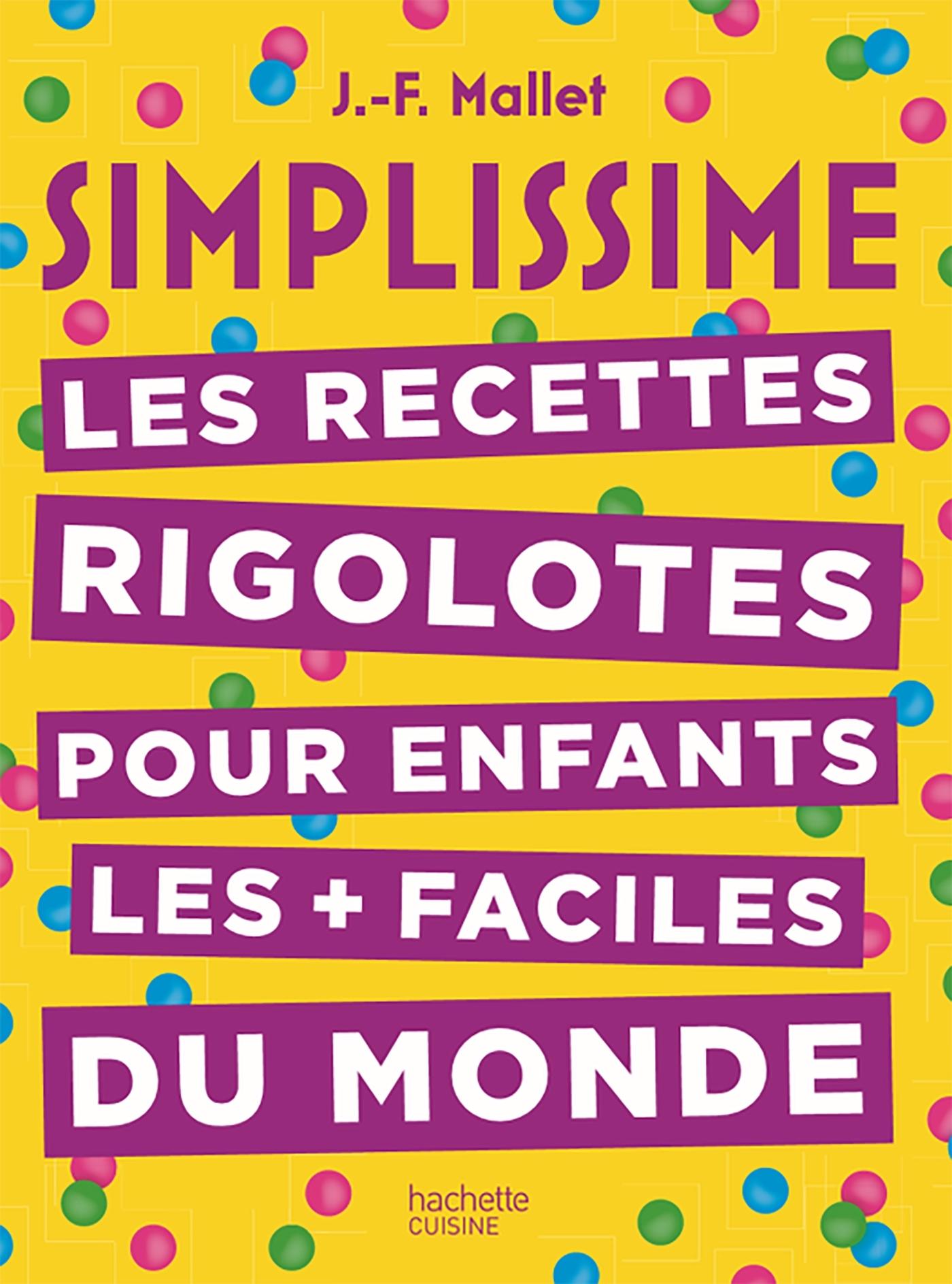 SIMPLISSIME LES RECETTES RIGOLOTES POUR LES ENFANTS