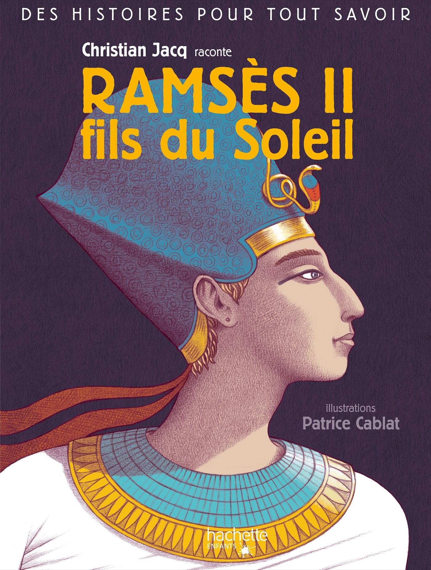 DES HISTOIRES POUR TOUT SAVOIR - CHRISTIAN JACQ RACONTE RAMSES II FILS DU SOLEIL