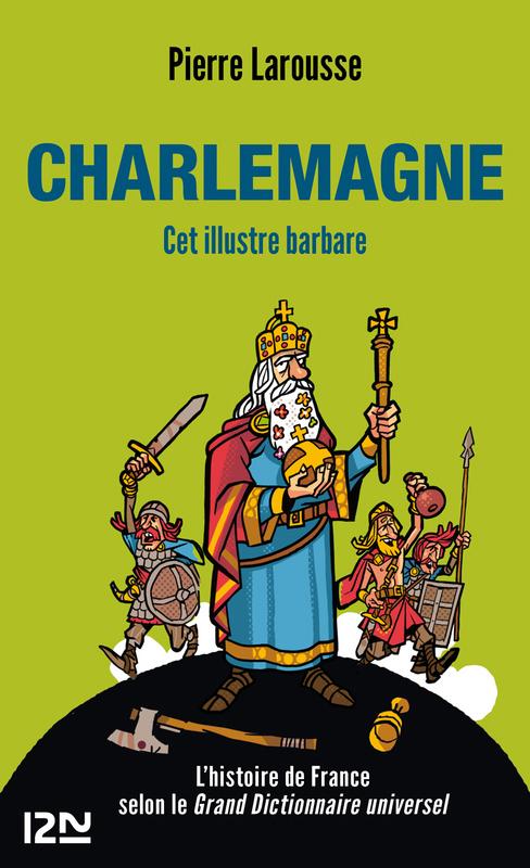 Charlemagne, CET ILLUSTRE BARBARE