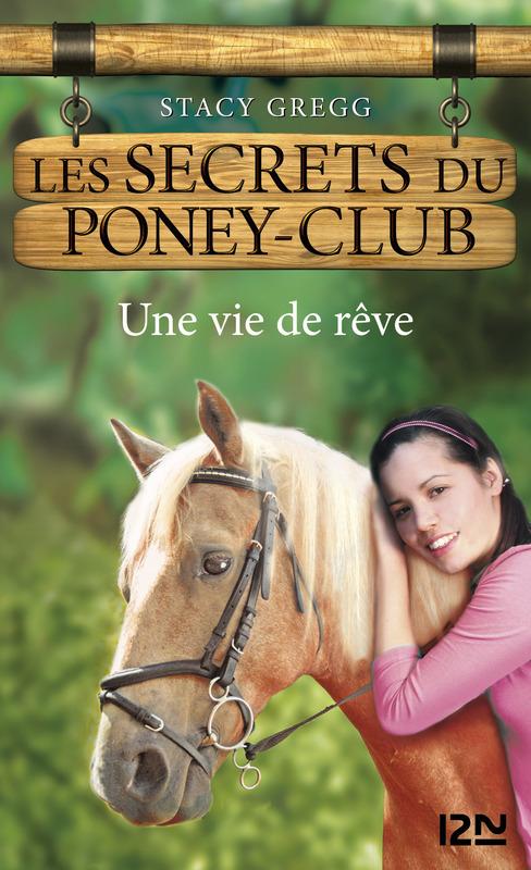 Les secrets du Poney Club tome 4, UNE VIE DE RÊVE