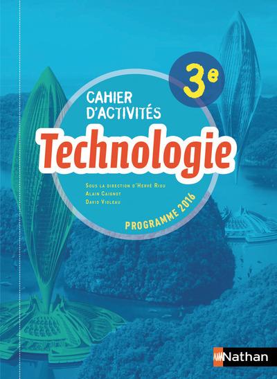 TECHNOLOGIE - CAHIER D'ACTIVITES 3EME - ELEVE - 2017