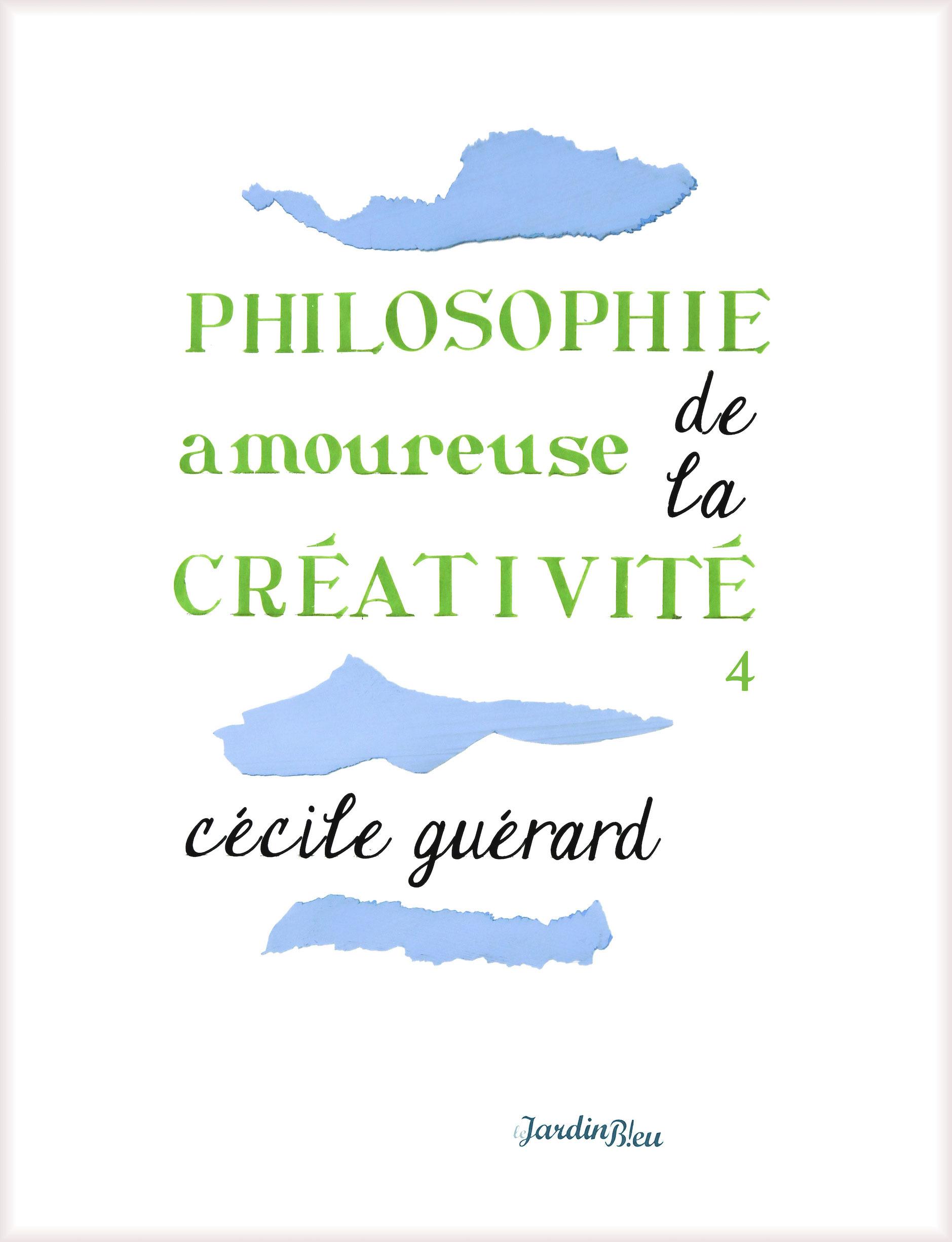 Philosophie amoureuse de la créativité, LIVRE 4 : VIVRE LA CRÉATIVITÉ !