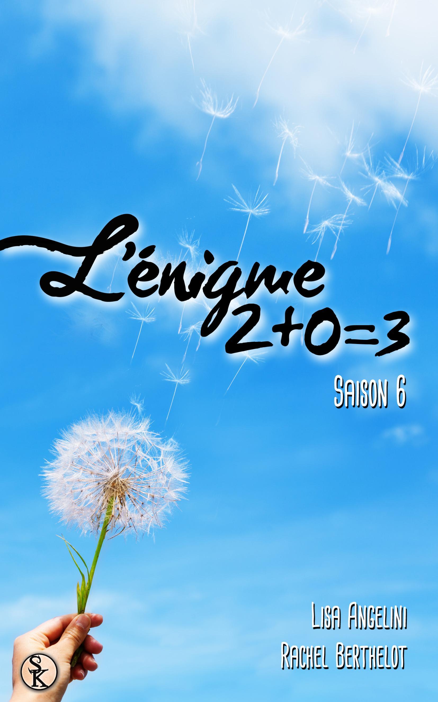 L'Énigme 2+0=3 - Saison 6, L'ÉNIGME 2+0=3, T6