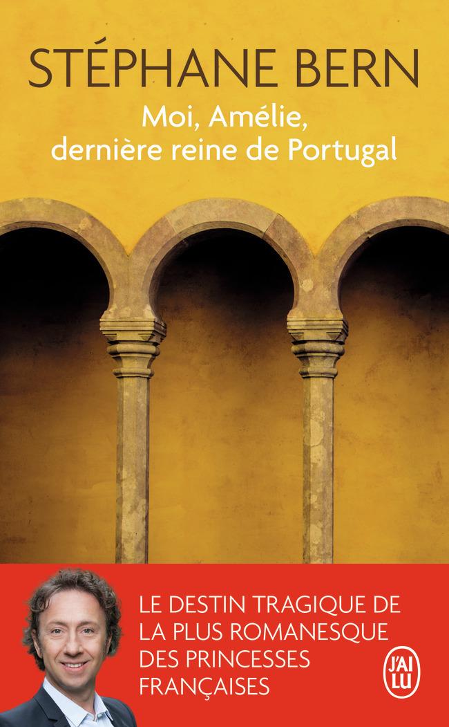 ROMANS HISTORIQUES - MOI, AMELIE, DERNIERE REINE DE PORTUGAL