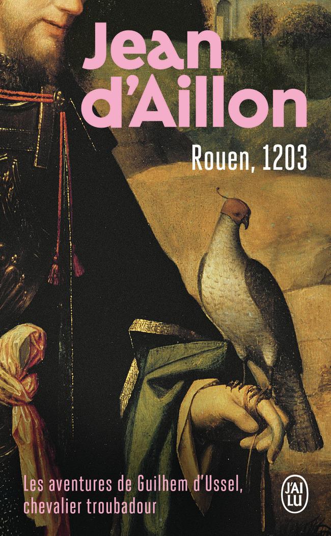 ROUEN, 1203 - LES AVENTURES DE GUILHEM D'USSEL, CHEVALIER TROUBADOUR - T6 - LA JEUNESSE DE GUILHEM D