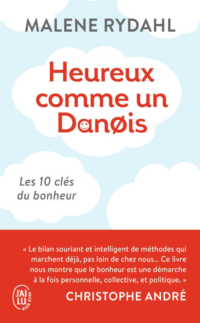 HEUREUX COMME UN DANOIS - LES 10 CLEFS DU BONHEUR