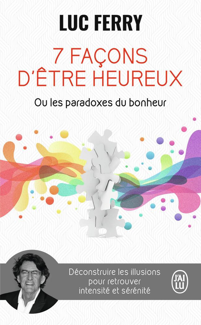 7 FACONS D'ETRE HEUREUX OU LES PARADOXES DU BONHEUR