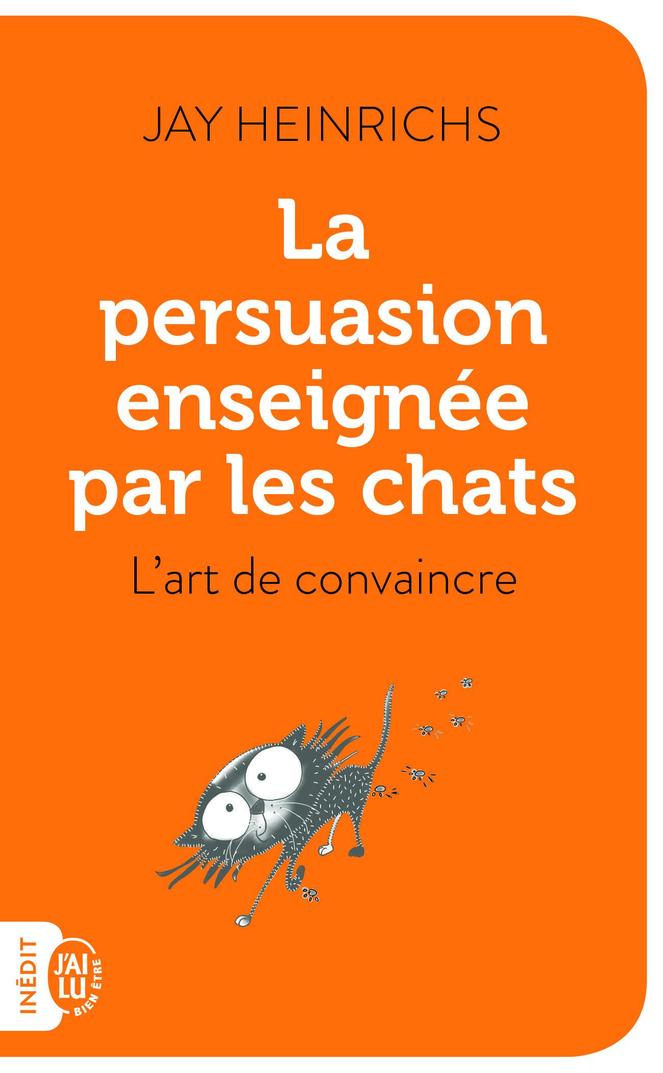 LA PERSUASION ENSEIGNEE PAR LES CHATS - L'ART DE CONVAINCRE