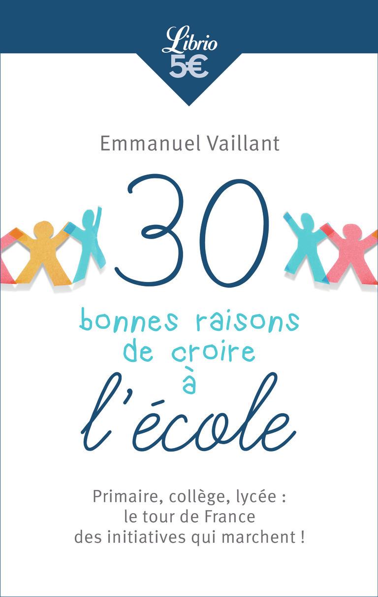 IDEES - 30 BONNES RAISONS DE CROIRE A L'ECOLE - PRIMAIRE, COLLEGE, LYCEE : LE TOUR DE FRANCE DES INI