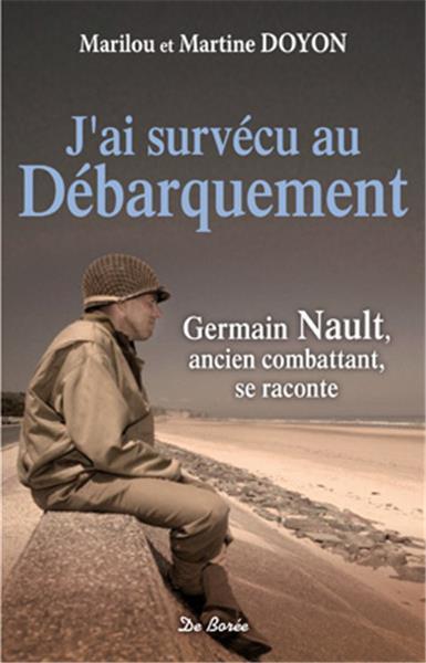 J'AI SURVECU AU DEBARQUEMENT GERMAIN NAULT, ANCIEN COMBATTANT, SE RACONTE