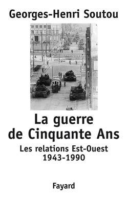 LA GUERRE DE CINQUANTE ANS - LES RELATIONS EST-OUEST 1943-1990