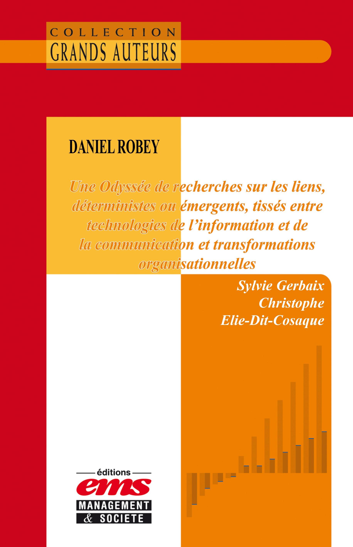 Daniel Robey. Une Odyssée de recherches sur les liens, déterministes ou émergents, tissés entre TIC