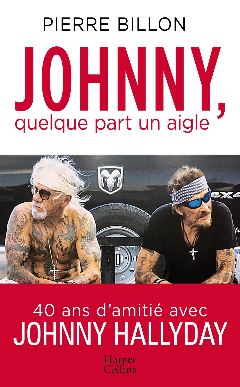 JOHNNY, QUELQUE PART UN AIGLE. 40 ANS D'AMITIE AVEC JOHNNY HALLYDAY