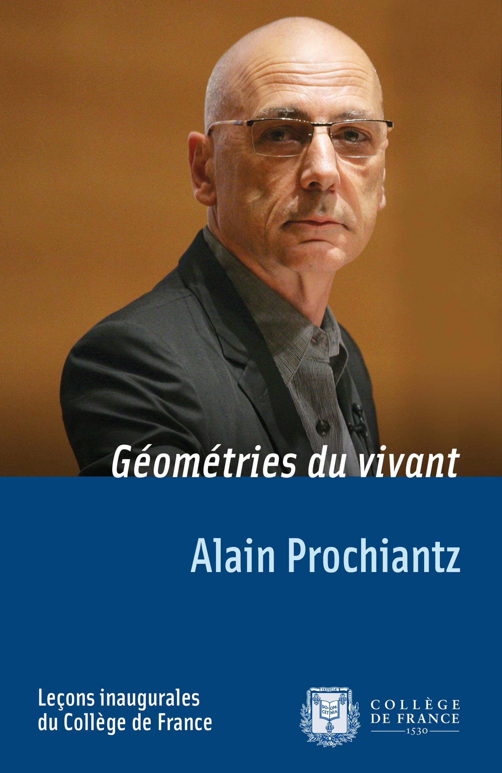 Géométries du vivant, LEÇON INAUGURALE PRONONCÉE LE JEUDI4OCTOBRE 2007