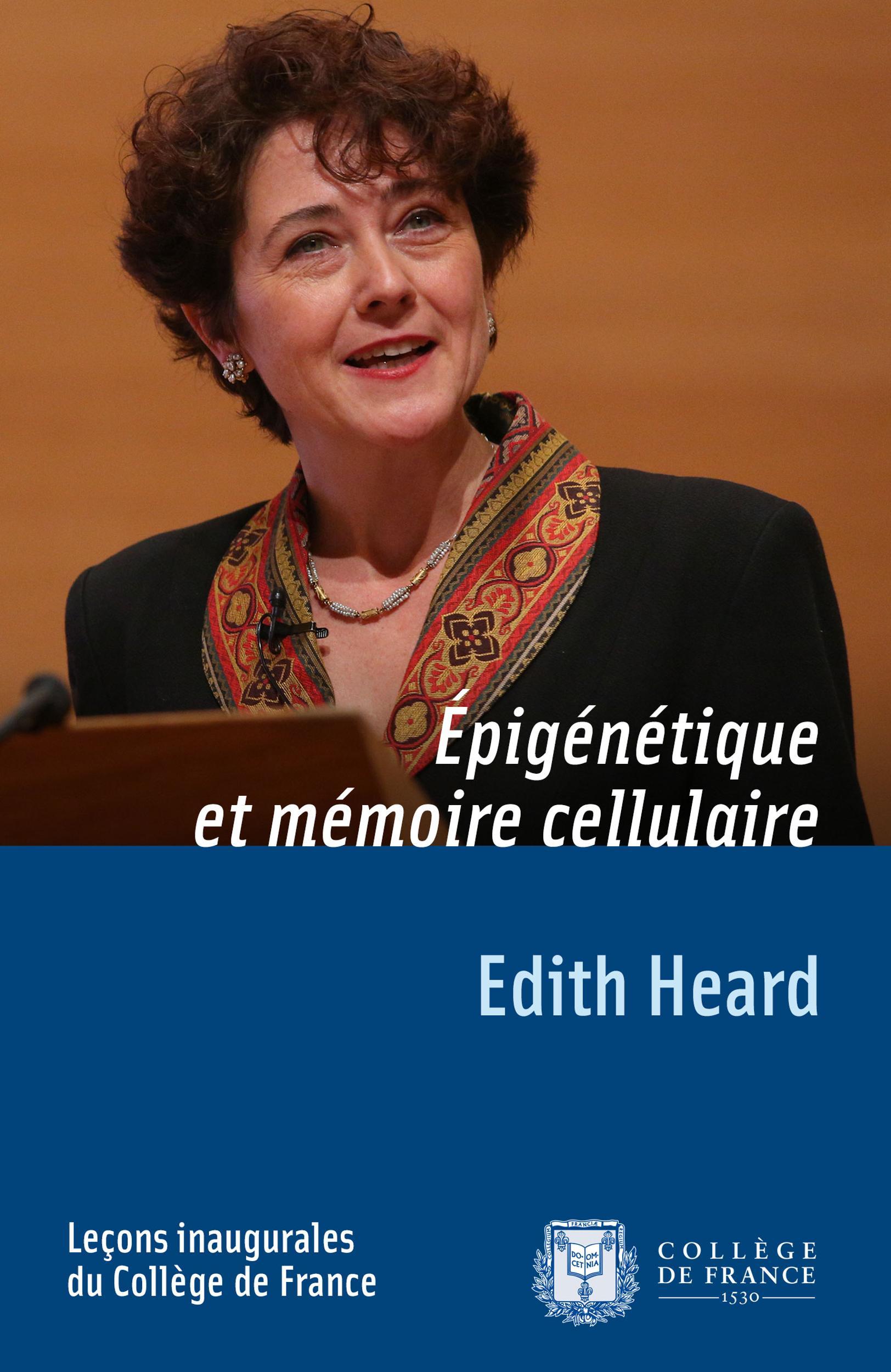 Épigénétique et mémoire cellulaire, LEÇON INAUGURALE PRONONCÉE LE JEUDI 13DÉCEMBRE2012