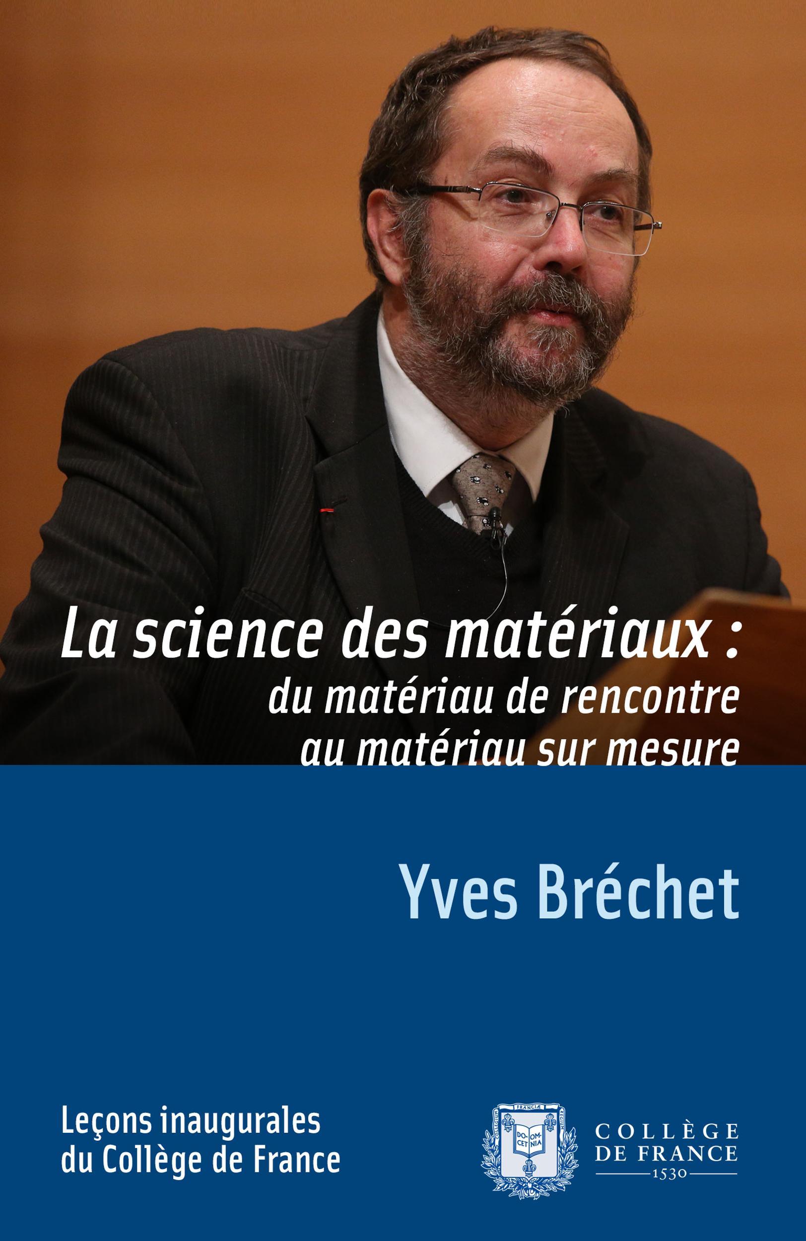 La science des matériaux: du matériau de rencontre au matériau sur mesure, LEÇON INAUGURALE PRONONCÉE LE JEUDI 17JANVIER2013