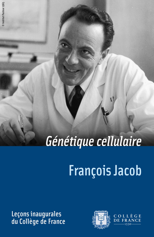 Génétique cellulaire, LEÇON INAUGURALE PRONONCÉE LE VENDREDI 7 MAI 1965