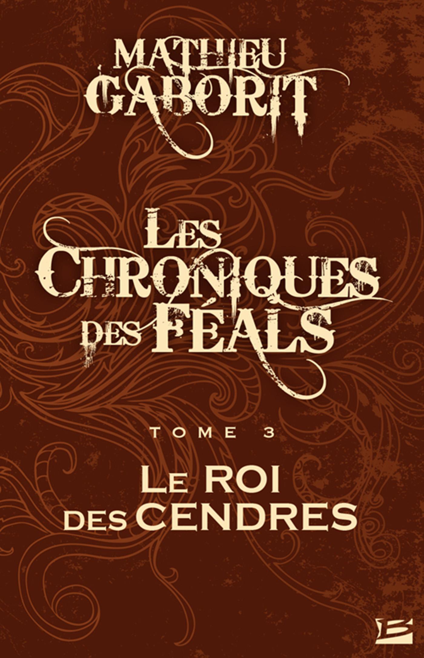 Le Roi des Cendres, LES CHRONIQUES DES FÉALS, T3