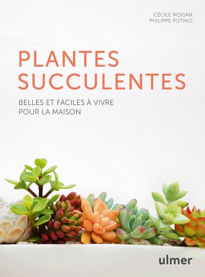 LES PLANTES SUCCULENTES - BELLES ET FACILES A VIVRE POUR LA MAISON