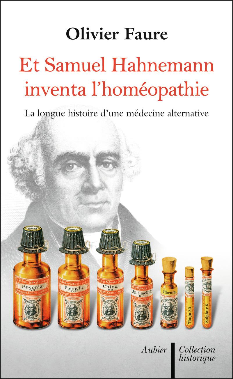 ET SAMUEL HAHNEMANN INVENTA L'HOMEOPATHIE... - LA LONGUE HISTOIRE D'UNE MEDECINE PARALLELE