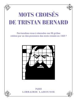 LES MOTS CROISES DE TRISTAN BERNARD