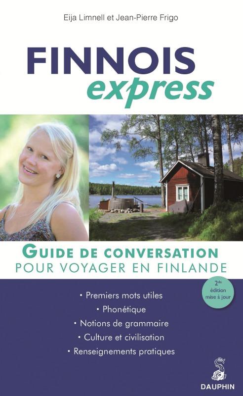 FINNOIS EXPRESS POUR VOYAGER EN FINLANDE GUIDE DE CONVERSATION, LES PREMIERS MOTS UTILES, NOTIONS DE