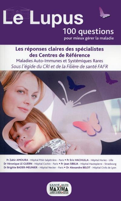 Le lupus - 100 questions pour mieux gérer la maladie, LES RÉPONSES CLAIRES DES SPÉCIALISTES DES CENTRES DE RÉFÉRENCE