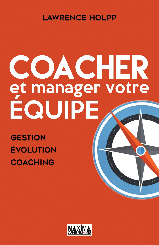 Coacher et manager votre équipe, GESTION, ÉVOLUTION, COACHING