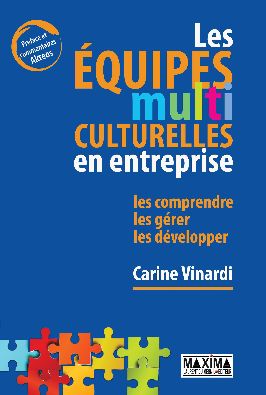 Les équipes multiculturelles en entreprise, LES COMPRENDRE, LES GÉRER, LES DÉVELOPPER