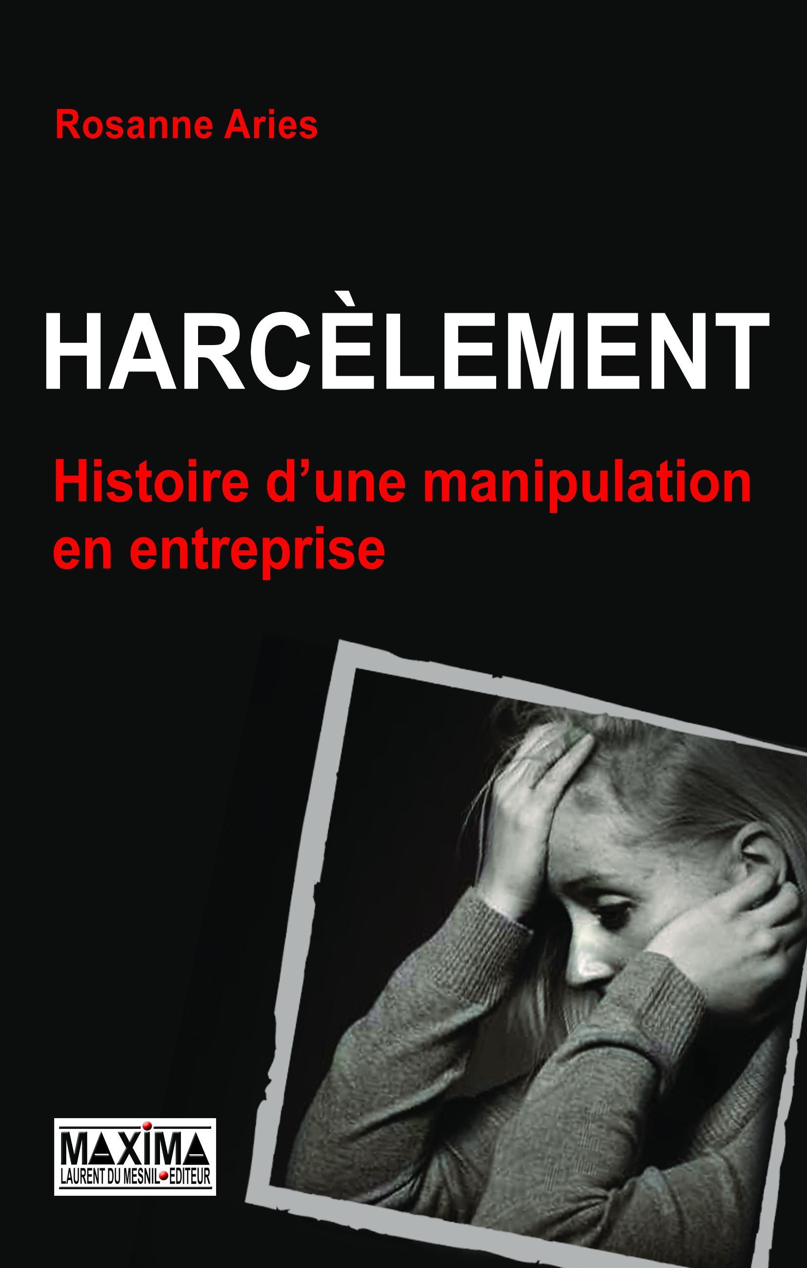 Harcèlement, UNE HISTOIRE DE MANIPULATION EN ENTREPRISE