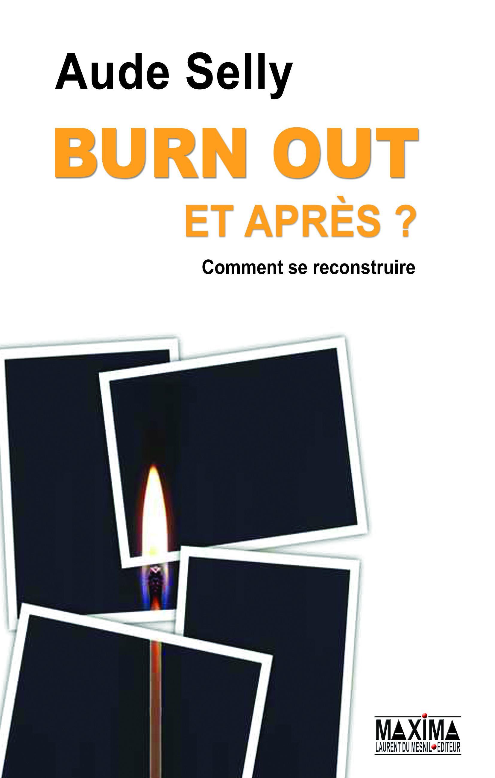 Burn Out, et après ?, COMMENT LE PRÉVENIR - COMMENT SE RECONSTRUIRE