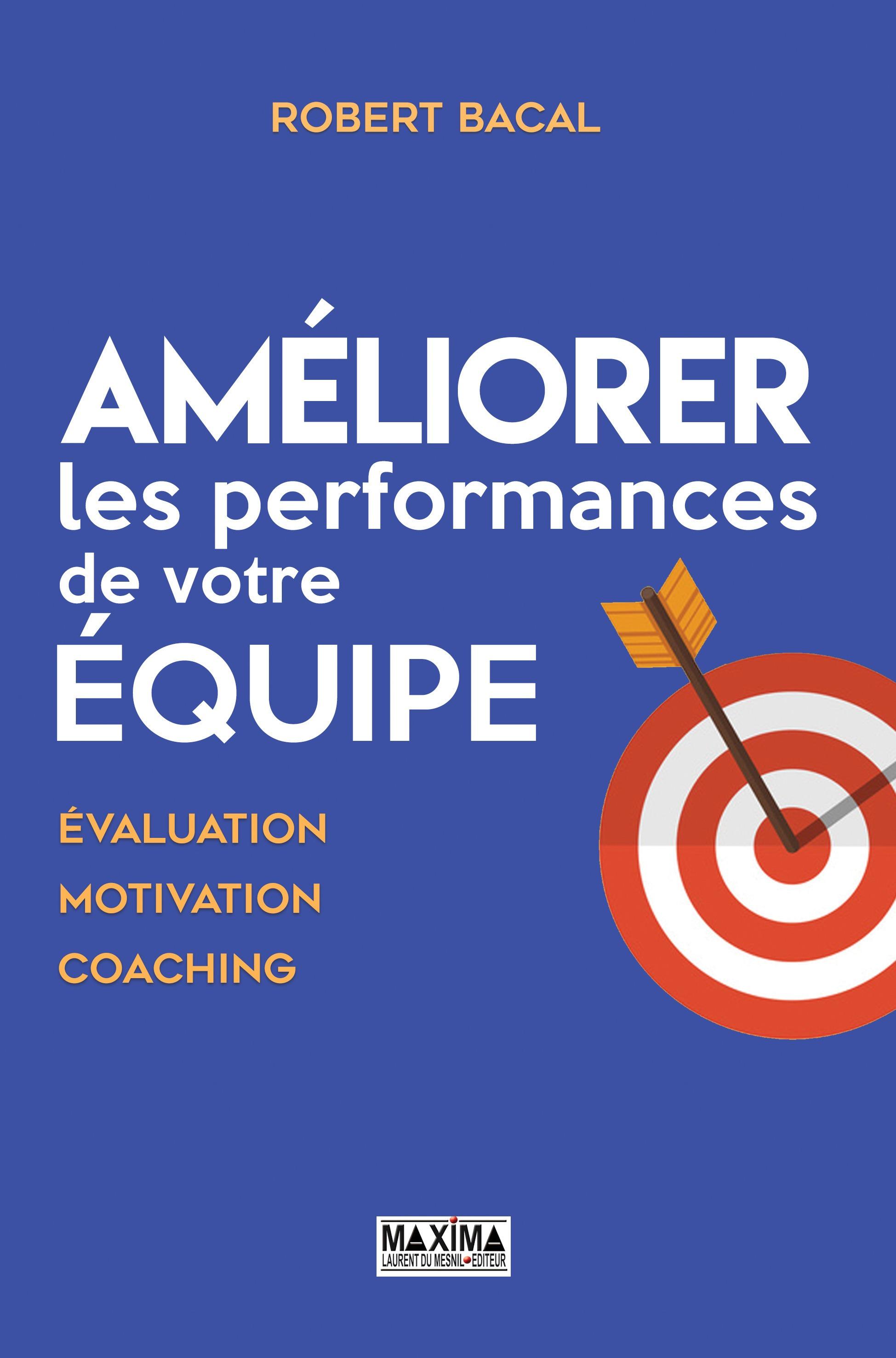 Améliorer les performances de votre équipe, EVALUATION, MOTIVATION, COACHING