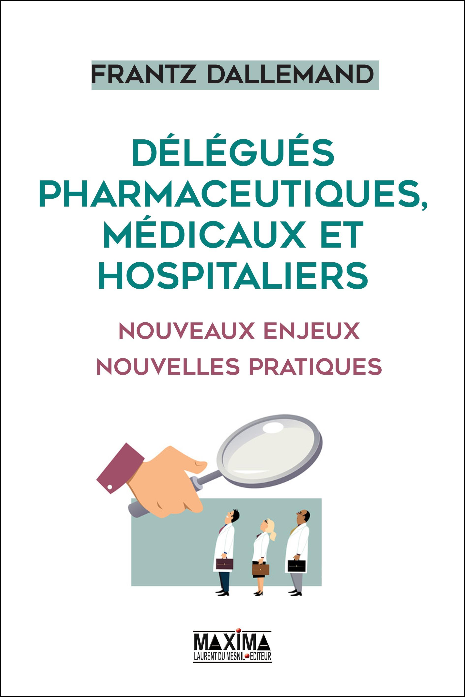 Délégués pharmaceutiques, médicaux et hospitaliers, NOUVEAUX ENJEUX, NOUVELLES PRATIQUES