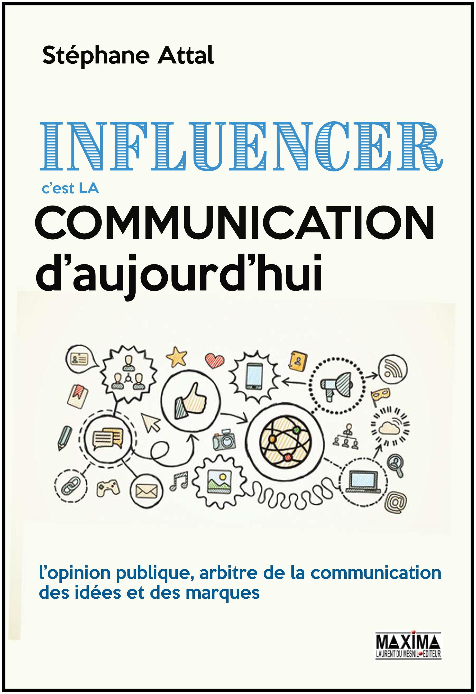 Influencer, c'est la communication d'aujourd'hui, L'OPINION PUBLIQUE, ARBITRE DE LA COMMUNICATION DES IDÉES ET DES MARQUES